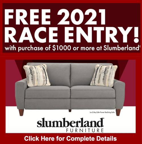 Free 2021 Race Entry! With purchase of $1000 or more at Slumberland - Click for complete details
