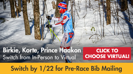 Birkie, Korte, Prince Haakon - Switch from In-Person to Virtual - Click to Choose Virtual! Switch by 1/22 for Pre-Race Bib Mailing